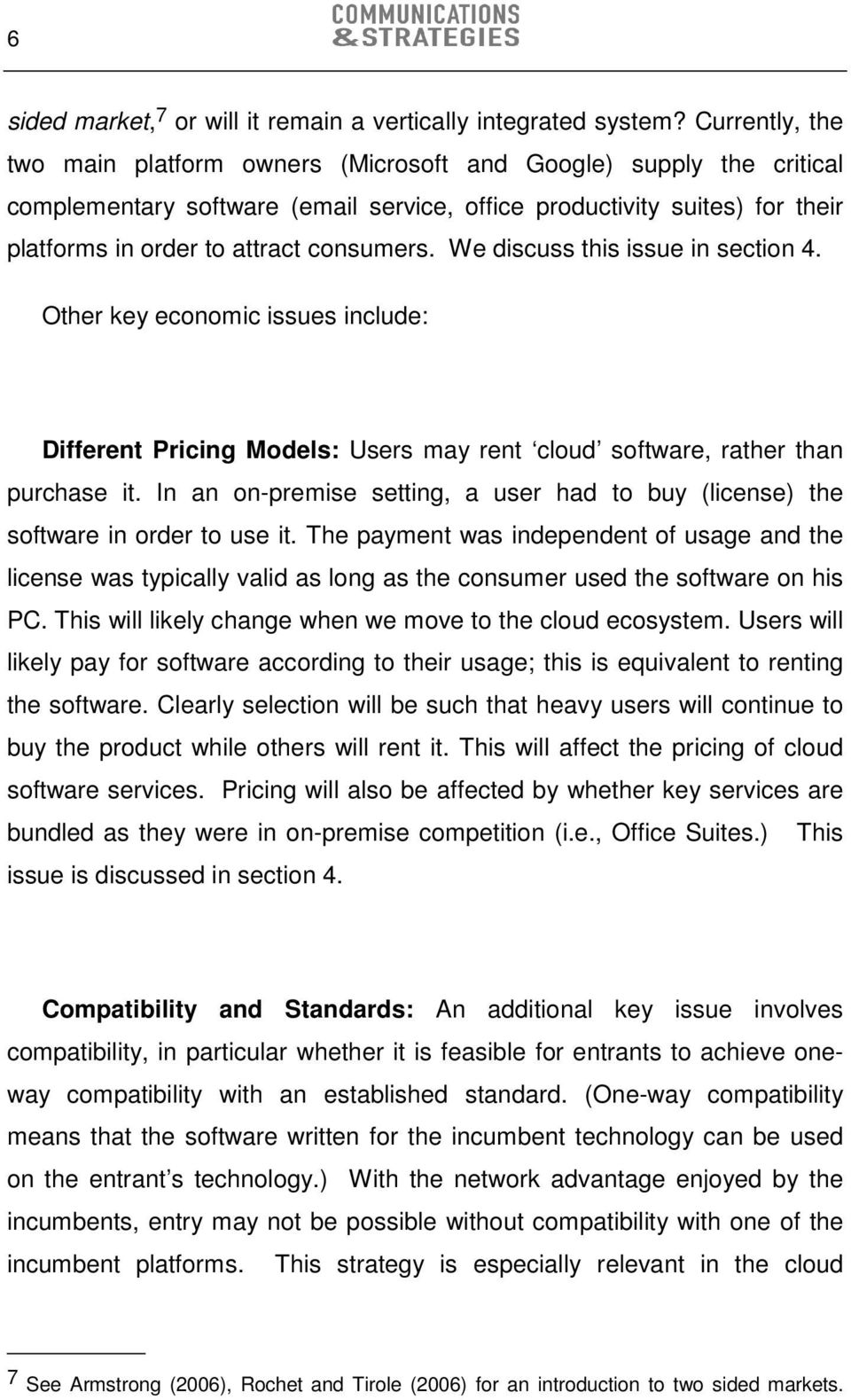 We discuss this issue in section 4. Other key economic issues include: Different Pricing Models: Users may rent cloud software, rather than purchase it.