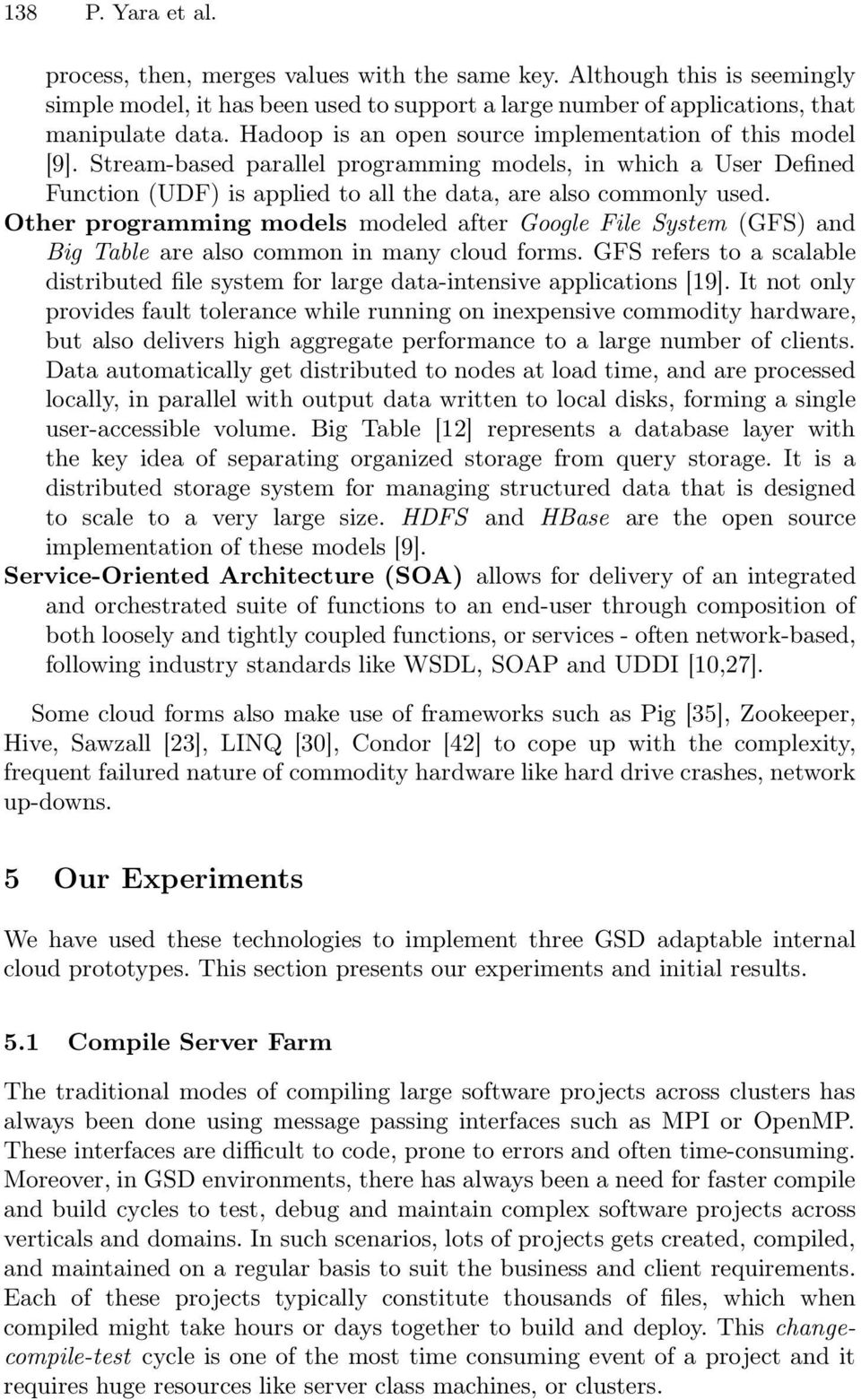 Other programming models modeled after Google File System (GFS) and Big Table are also common in many cloud forms.