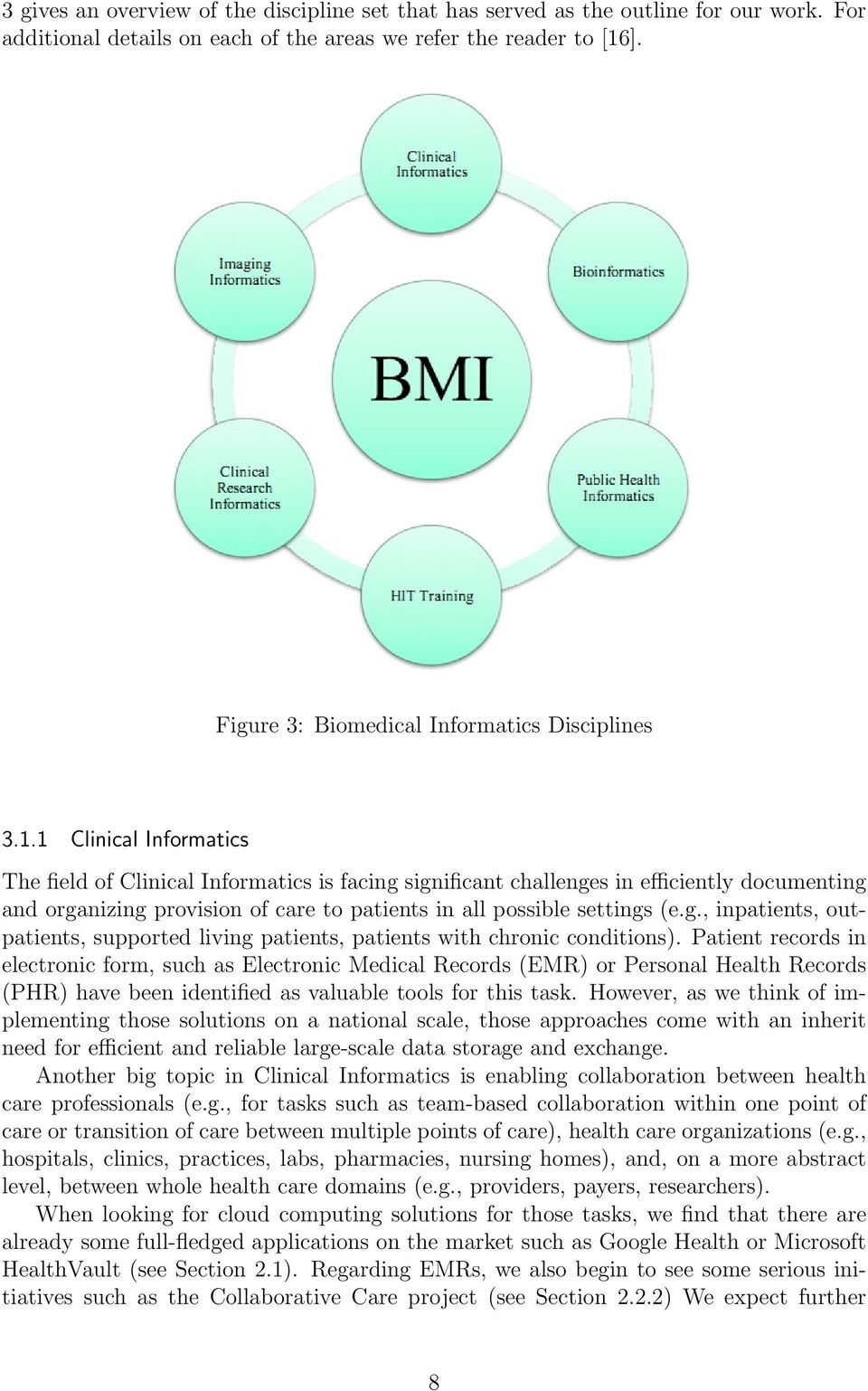 1 Clinical Informatics The field of Clinical Informatics is facing significant challenges in efficiently documenting and organizing provision of care to patients in all possible settings (e.g., inpatients, outpatients, supported living patients, patients with chronic conditions).