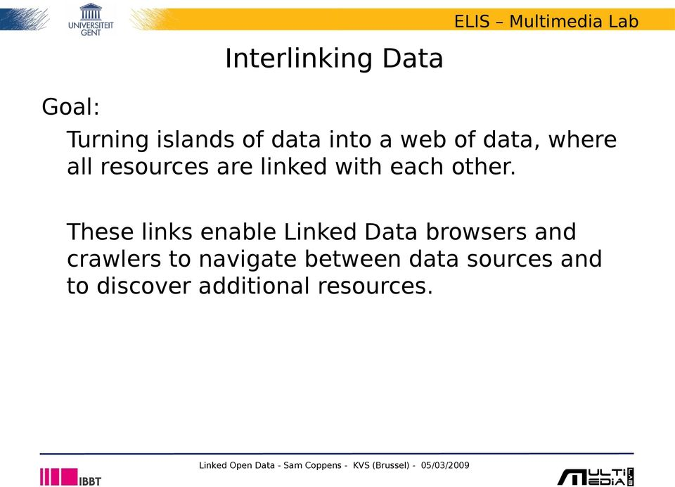 These links enable Linked Data browsers and crawlers to