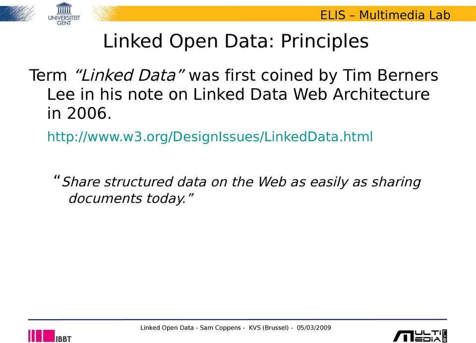 in 2006. http://www.w3.org/designissues/linkeddata.