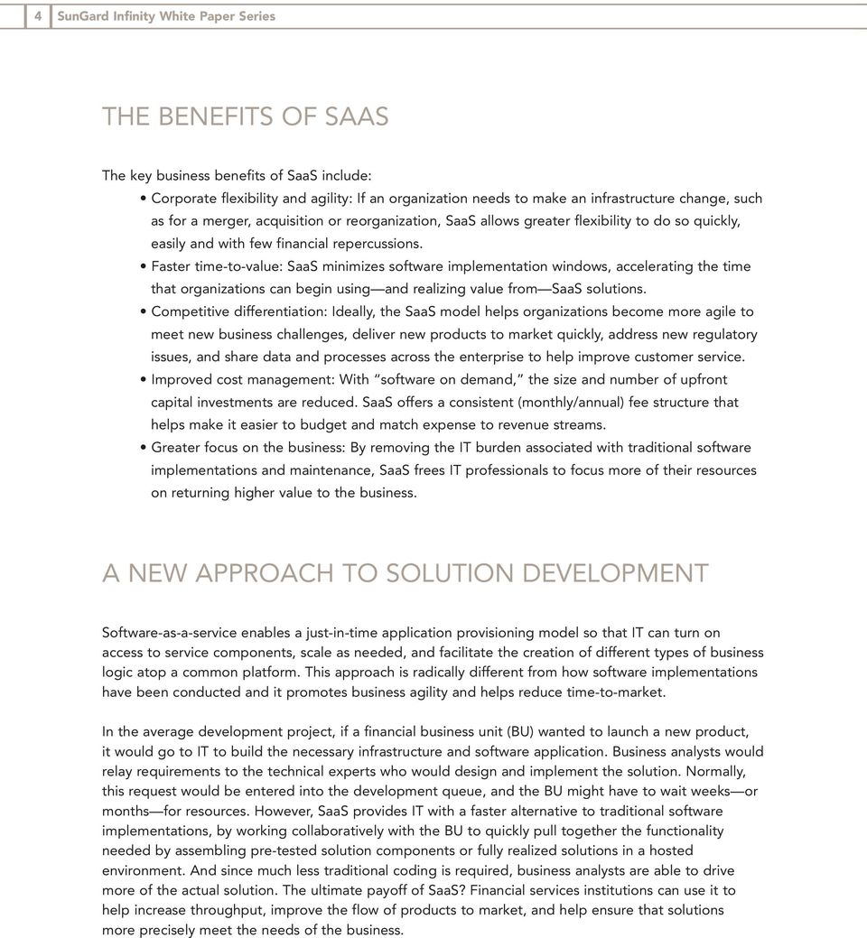 Faster time-to-value: SaaS minimizes software implementation windows, accelerating the time that organizations can begin using and realizing value from SaaS solutions.