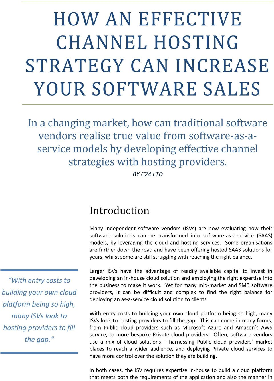 BY C24 LTD Introduction Many independent software vendors (ISVs) are now evaluating how their software solutions can be transformed into software-as-a-service (SAAS) models, by leveraging the cloud