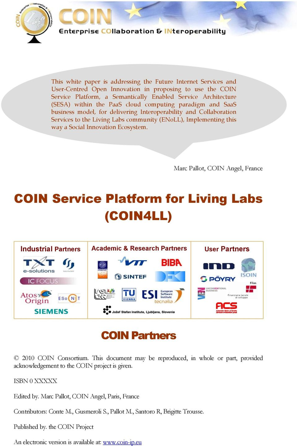 Ecosystem. Marc Pallot, COIN Angel, France COIN Service Platform for Living Labs (COIN4LL) Industrial Partners Academic & Research Partners User Partners COIN Partners 2010 COIN Consortium.