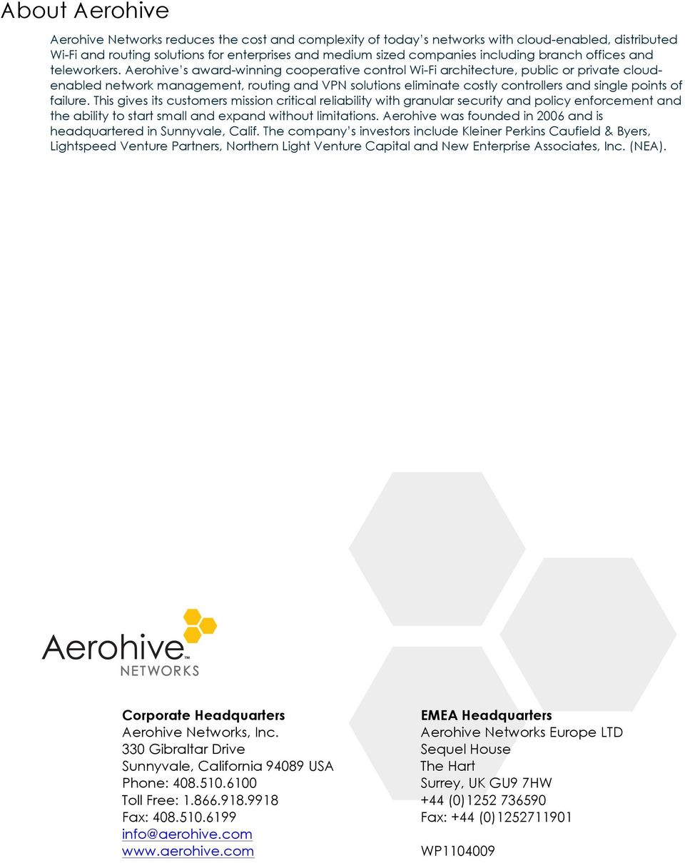 Aerohive s award-winning cooperative control Wi-Fi architecture, public or private cloudenabled network management, routing and VPN solutions eliminate costly controllers and single points of failure.