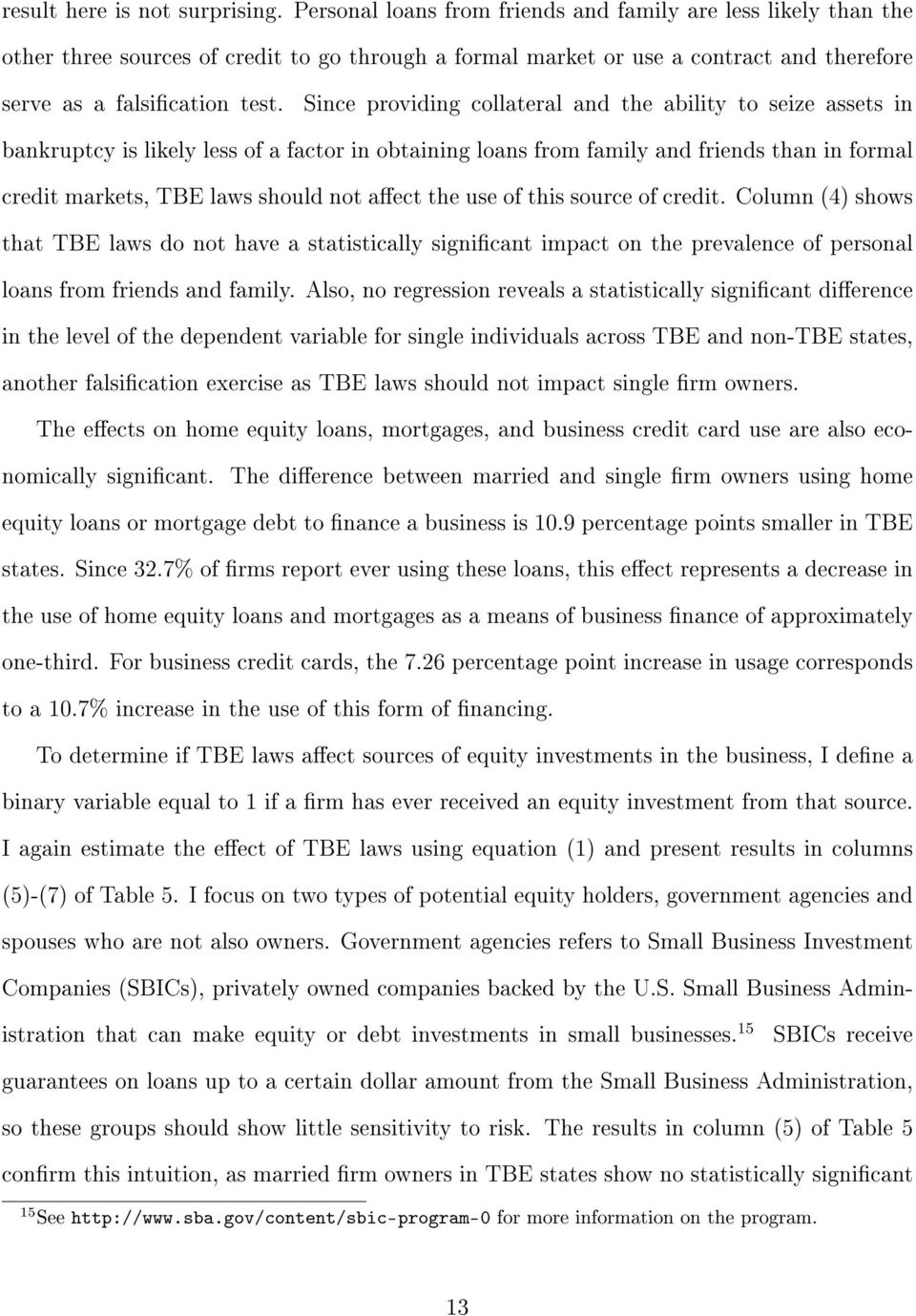 Since providing collateral and the ability to seize assets in bankruptcy is likely less of a factor in obtaining loans from family and friends than in formal credit markets, TBE laws should not aect