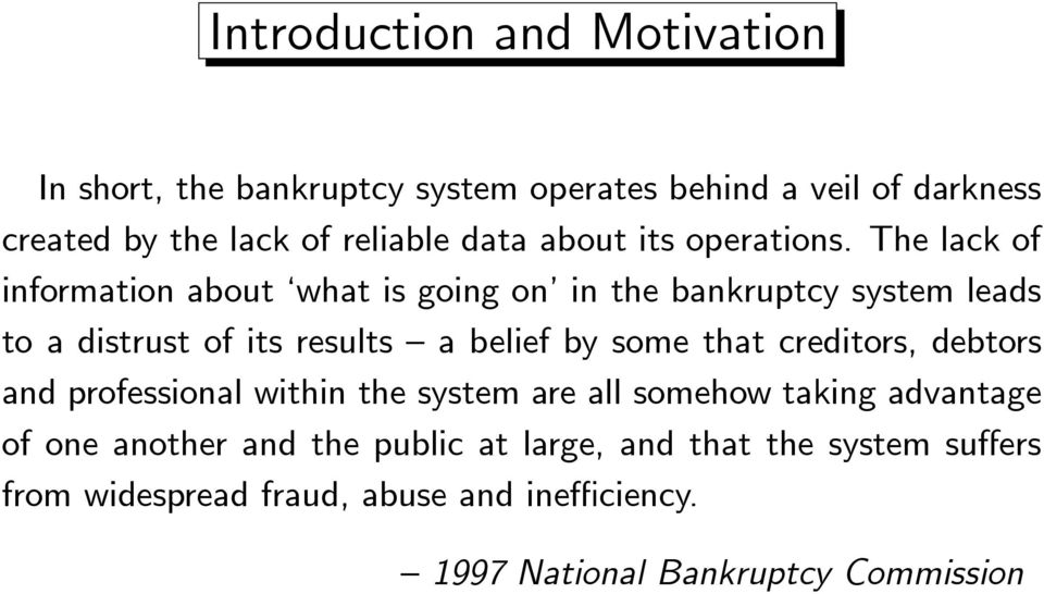 The lack of information about what is going on in the bankruptcy system leads to a distrust of its results a belief by some that