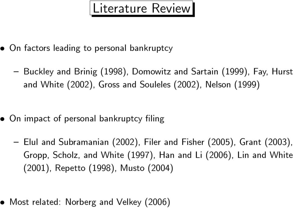 bankruptcy filing Elul and Subramanian (2002), Filer and Fisher (2005), Grant (2003), Gropp, Scholz, and