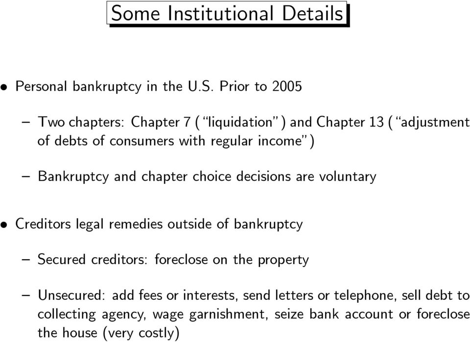 legal remedies outside of bankruptcy Secured creditors: foreclose on the property Unsecured: add fees or interests, send
