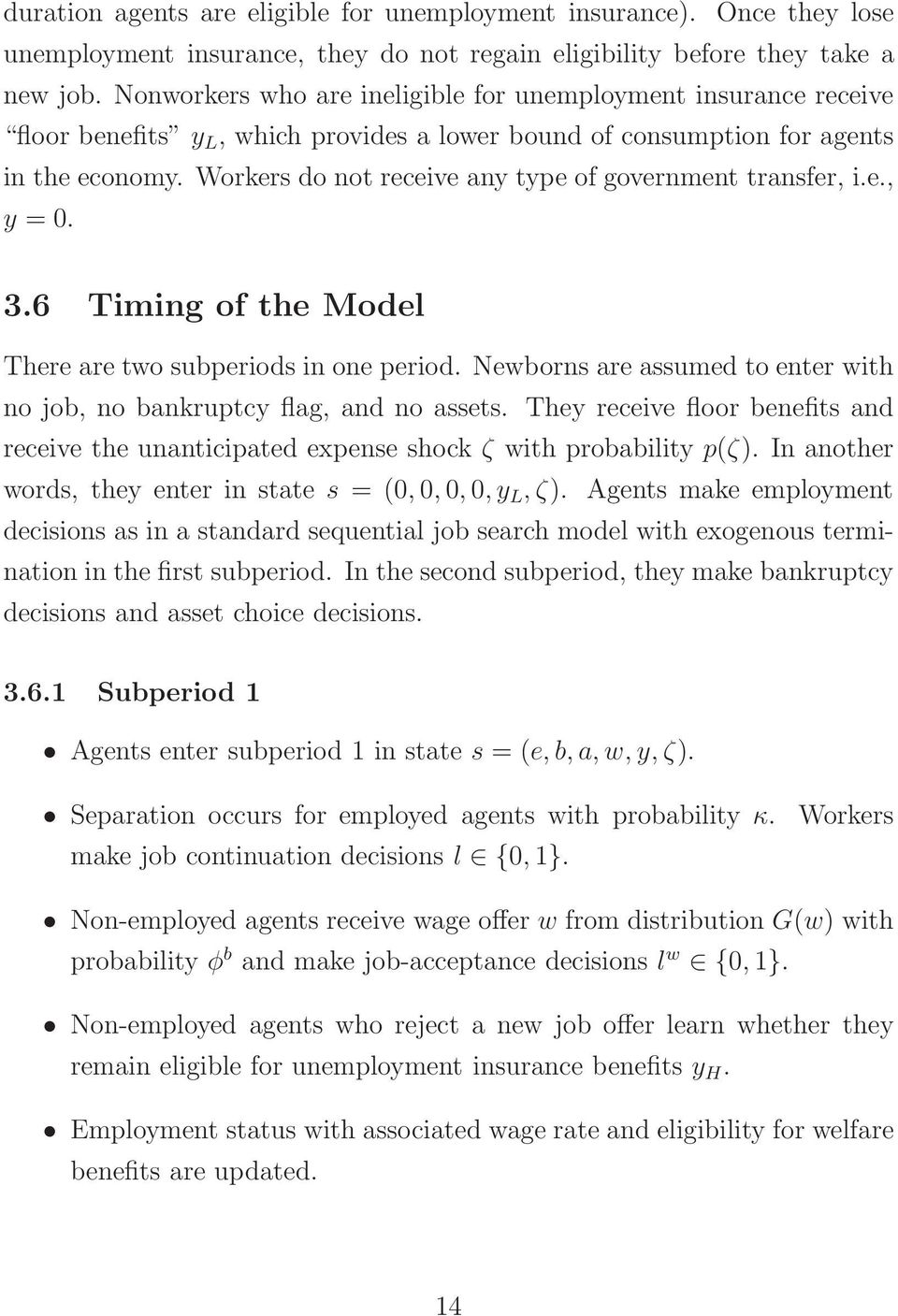 Workers do not receive any type of government transfer, i.e., y = 0. 3.6 Timing of the Model There are two subperiods in one period.