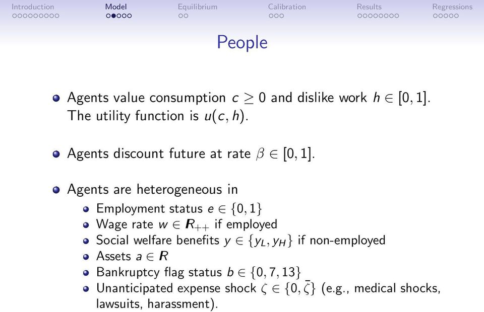 Agents are heterogeneous in Employment status e {0,1} Wage rate w IR ++ if employed Social welfare
