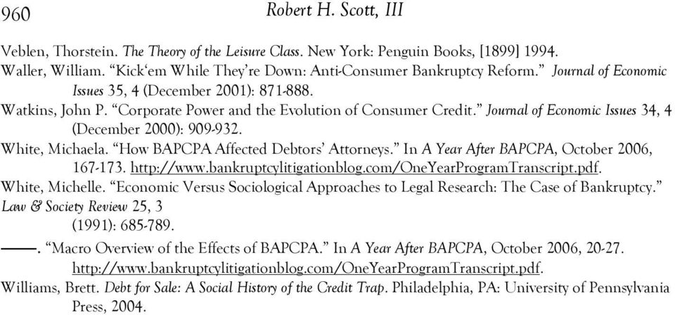 White, Michaela. How BAPCPA Affected Debtors Attorneys. In A Year After BAPCPA, October 2006, 167-173. http://www.bankruptcylitigationblog.com/oneyearprogramtranscript.pdf. White, Michelle.