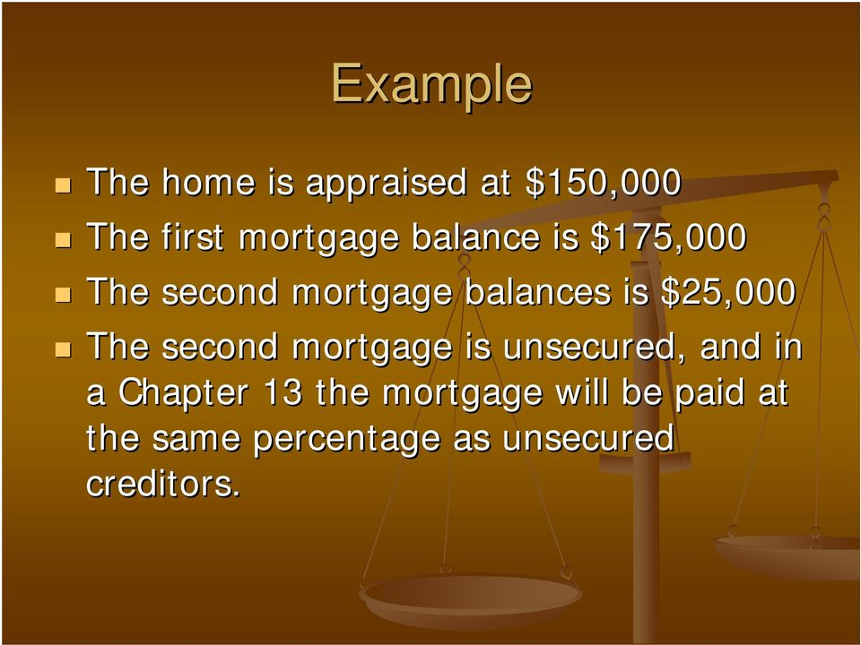 The second mortgage is unsecured, and in a Chapter 13 the