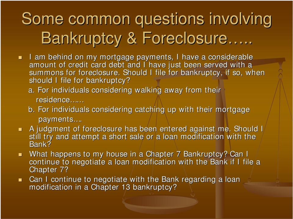 Should I file for bankruptcy, if so, when should I file for bankruptcy? a. For individuals considering walking away from their residence b.