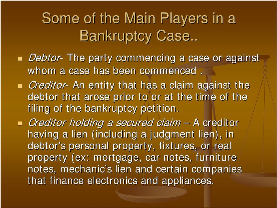 Creditor holding a secured claim A creditor having a lien (including a judgment lien), in debtor s s personal property, fixtures, or