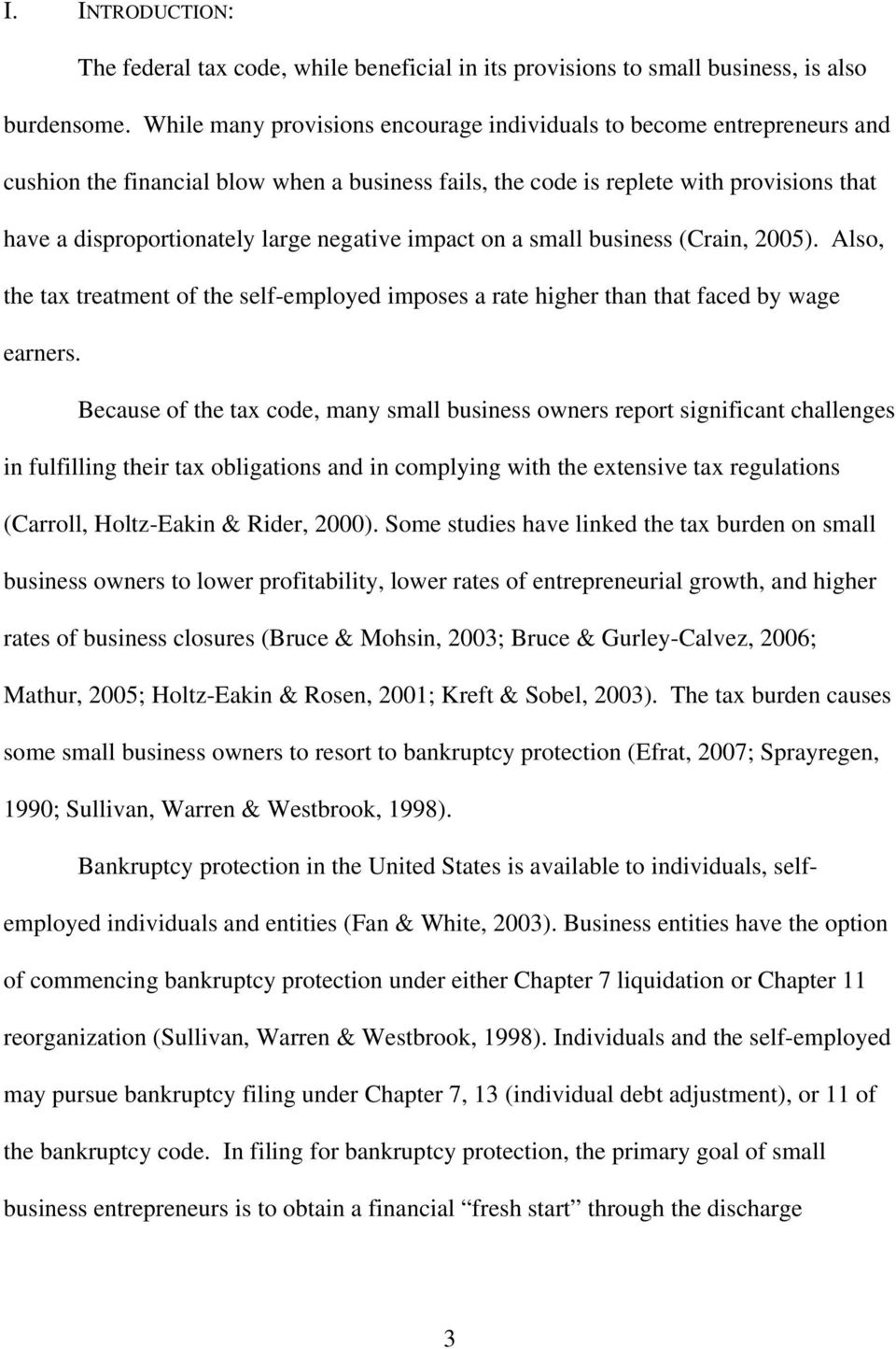 negative impact on a small business (Crain, 2005). Also, the tax treatment of the self-employed imposes a rate higher than that faced by wage earners.