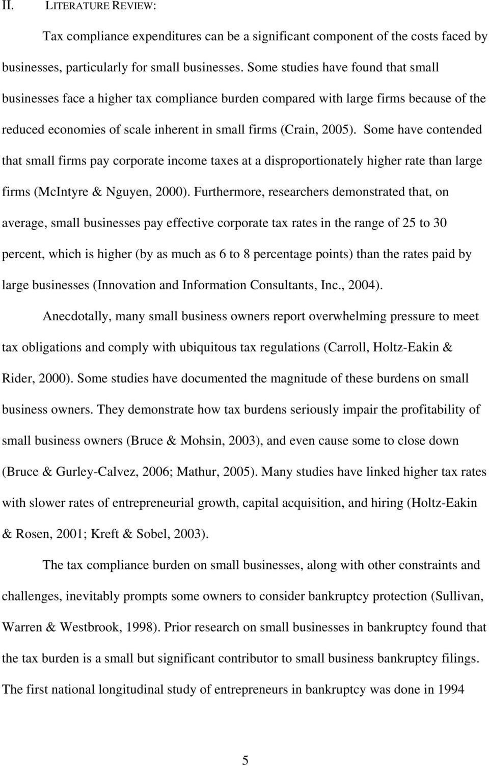 Some have contended that small firms pay corporate income taxes at a disproportionately higher rate than large firms (McIntyre & Nguyen, 2000).