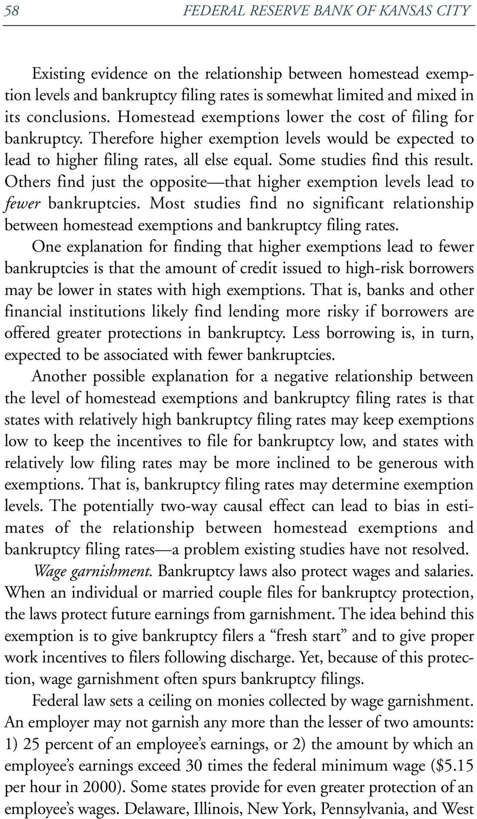 Others find just the opposite that higher exemption levels lead to fewer bankruptcies. Most studies find no significant relationship between homestead exemptions and bankruptcy filing rates.