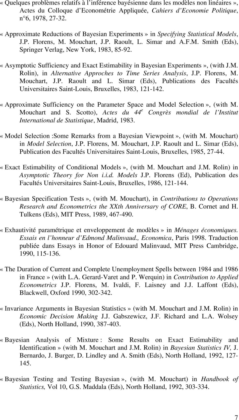«Asymptotic Sufficiency and Exact Estimability in Bayesian Experiments», (with J.M. Rolin), in Alternative Approches to Time Series Analysis, J.P. Florens, M. Mouchart, J.P. Raoult and L.