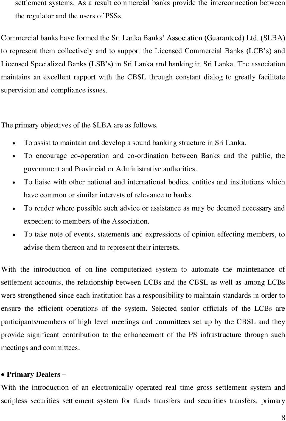 The association maintains an excellent rapport with the CBSL through constant dialog to greatly facilitate supervision and compliance issues. The primary objectives of the SLBA are as follows.