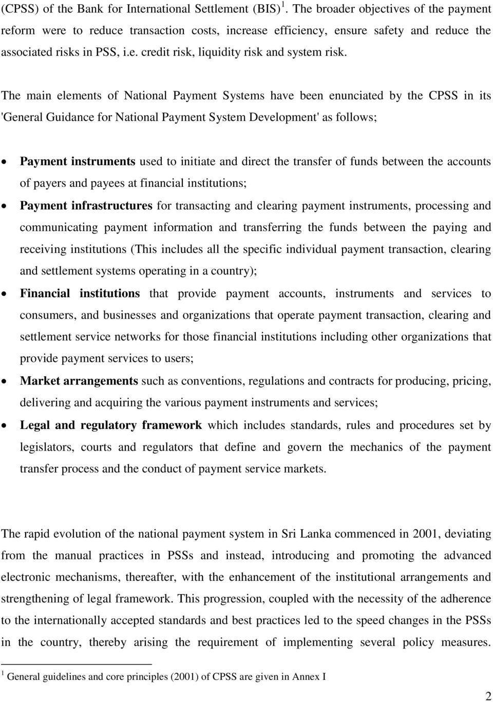 The main elements of National Payment Systems have been enunciated by the CPSS in its 'General Guidance for National Payment System Development' as follows; Payment instruments used to initiate and