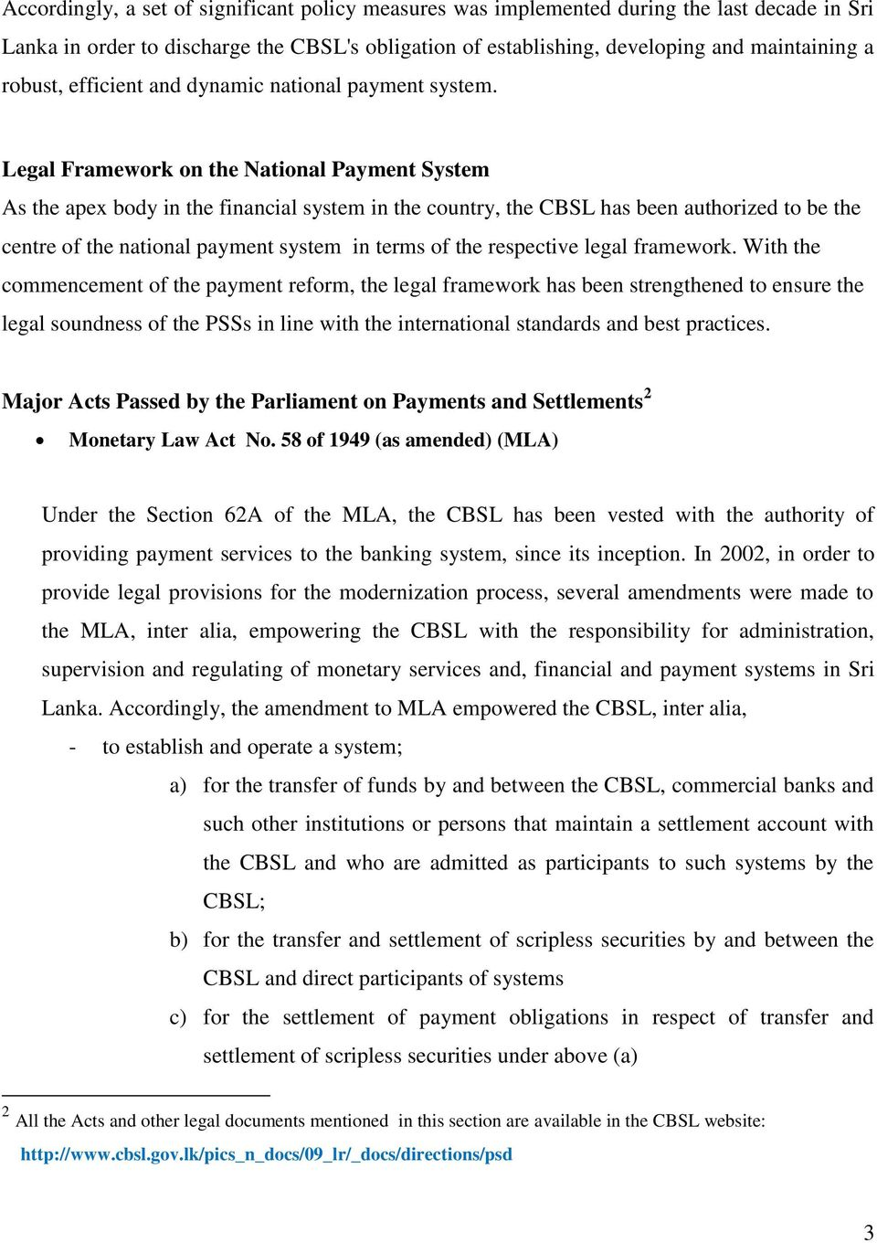 Legal Framework on the National Payment System As the apex body in the financial system in the country, the CBSL has been authorized to be the centre of the national payment system in terms of the
