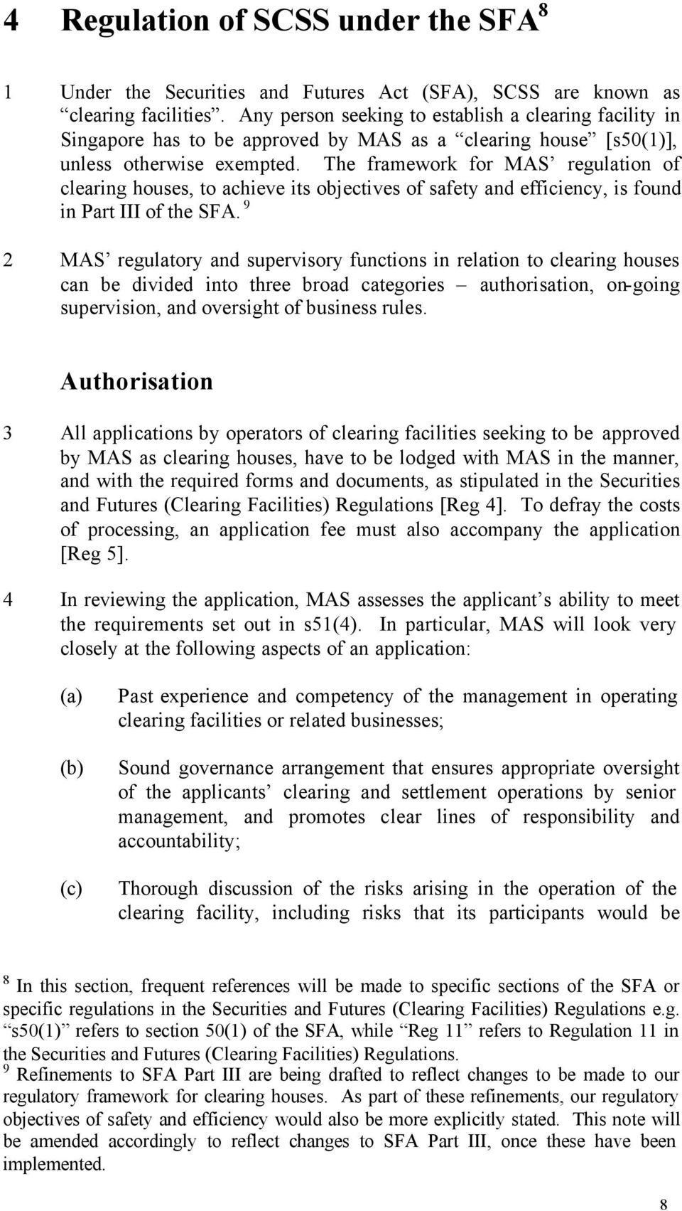 The framework for MAS regulation of clearing houses, to achieve its objectives of safety and efficiency, is found in Part III of the SFA.