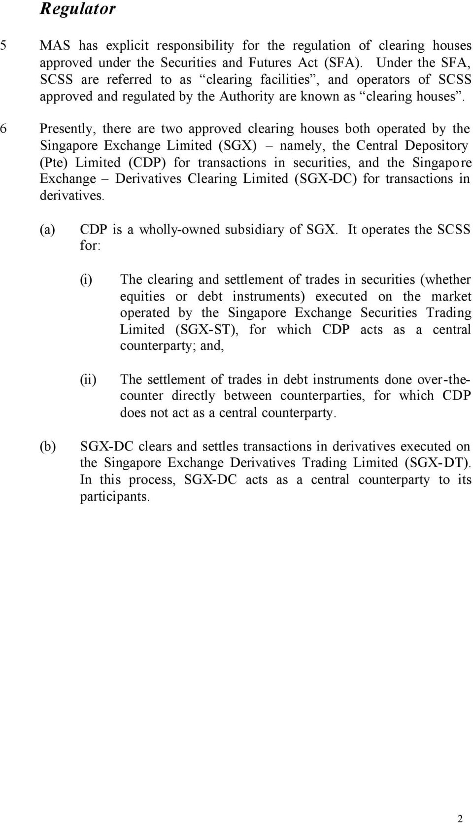6 Presently, there are two approved clearing houses both operated by the Singapore Exchange Limited (SGX) namely, the Central Depository (Pte) Limited (CDP) for transactions in securities, and the
