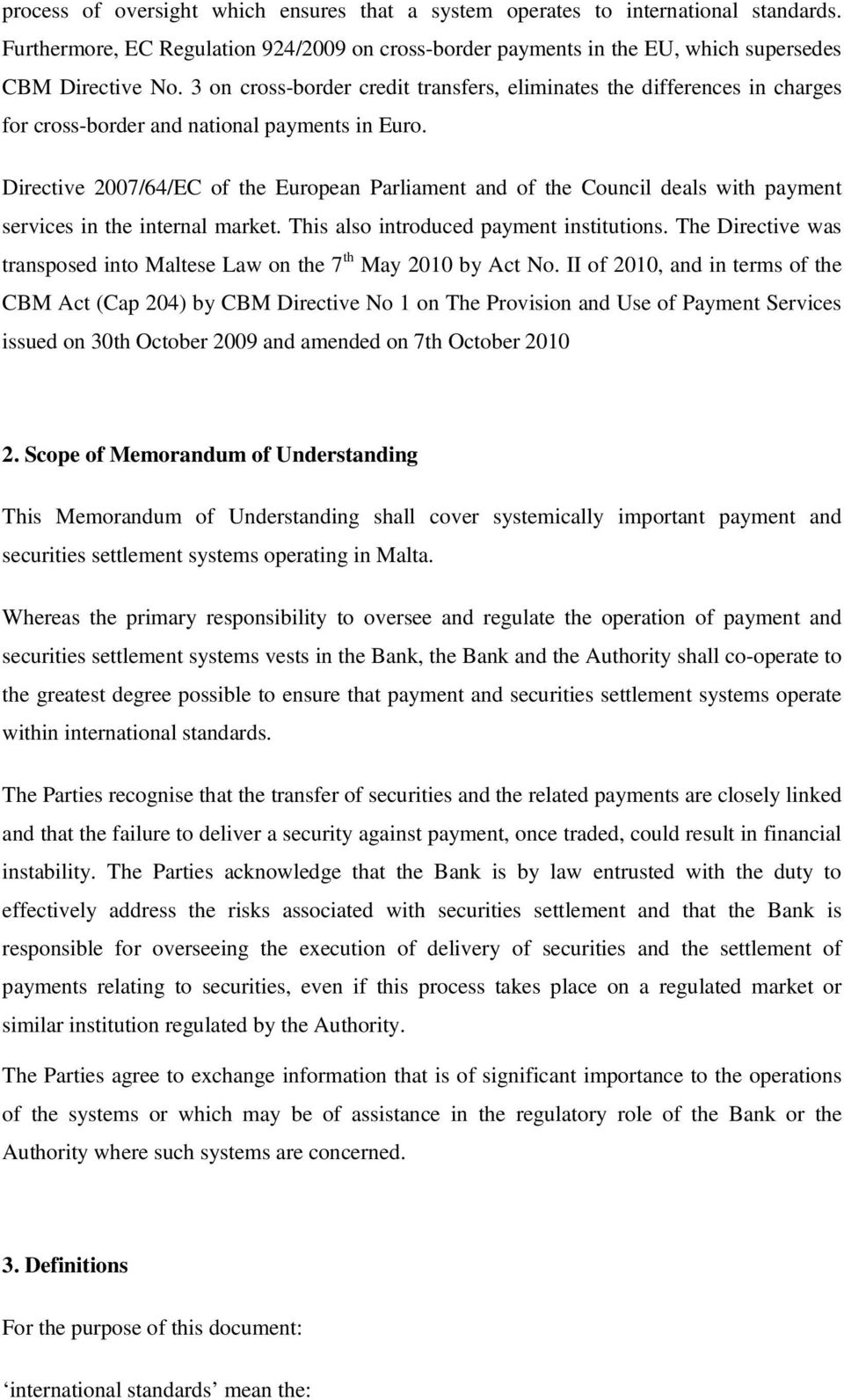 Directive 2007/64/EC of the European Parliament and of the Council deals with payment services in the internal market. This also introduced payment institutions.