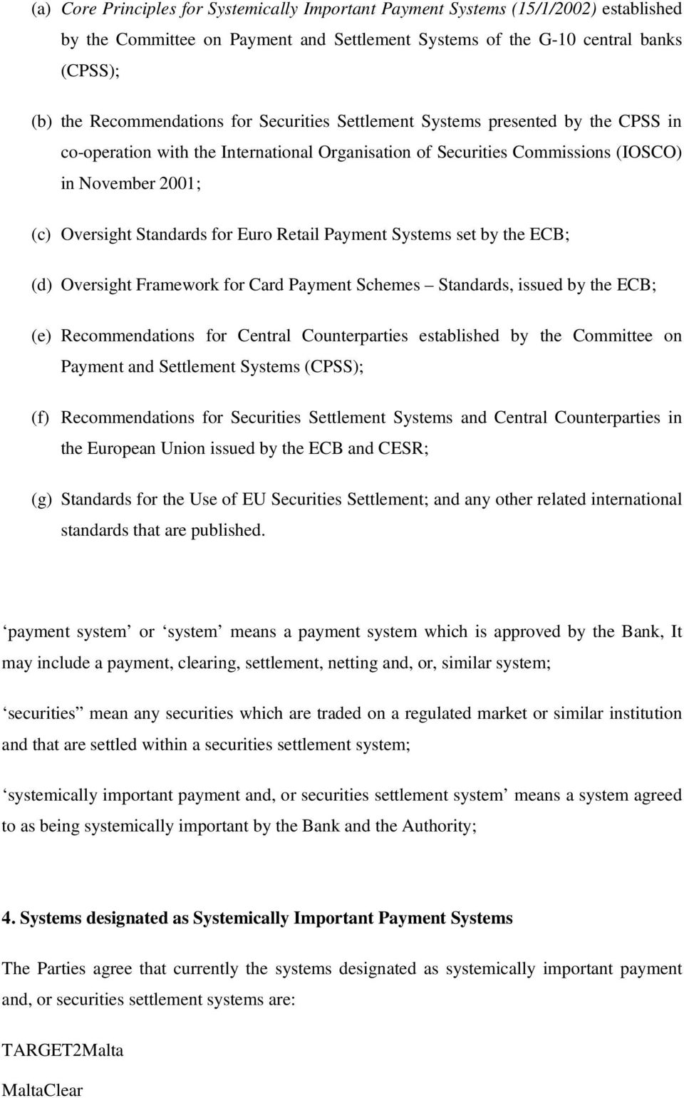 Payment Systems set by the ECB; (d) Oversight Framework for Card Payment Schemes Standards, issued by the ECB; (e) Recommendations for Central Counterparties established by the Committee on Payment