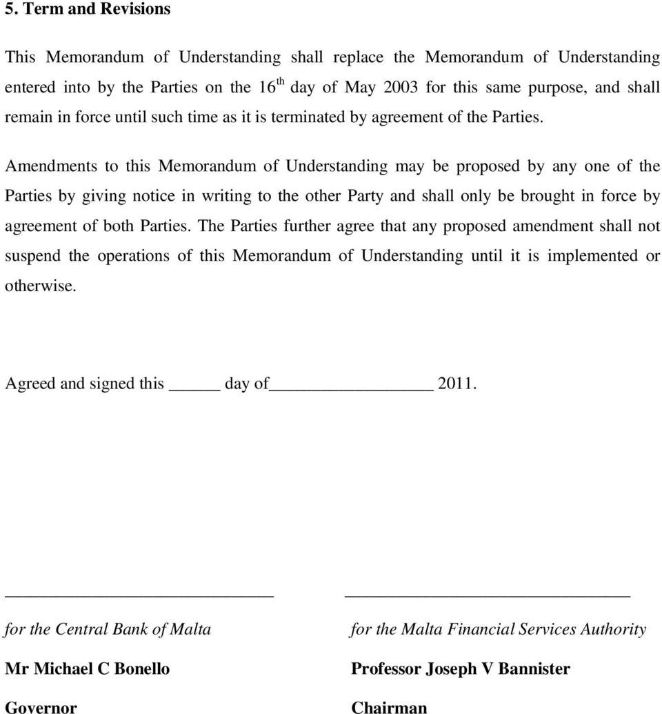 Amendments to this Memorandum of Understanding may be proposed by any one of the Parties by giving notice in writing to the other Party and shall only be brought in force by agreement of both Parties.