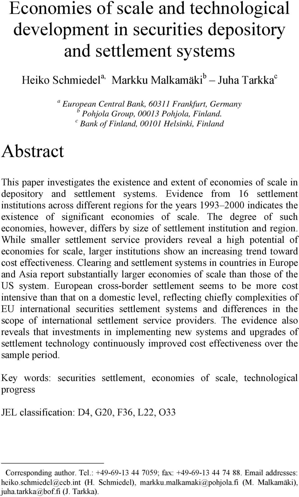 Evidence from 16 settlement institutions across different regions for the years 1993 2000 indicates the existence of significant economies of scale.