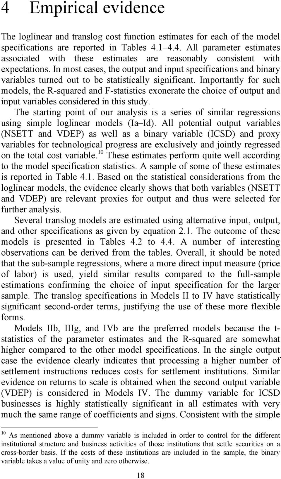 Importantly for such models, the R-squared and F-statistics exonerate the choice of output and input variables considered in this study.