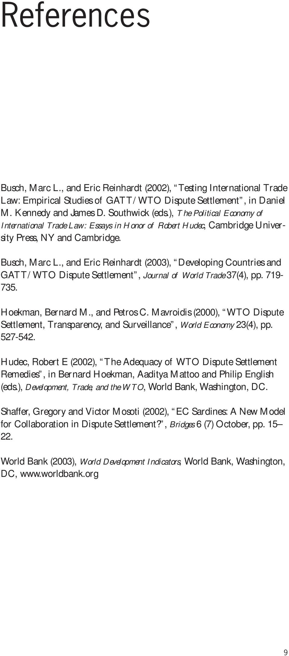, and Eric Reinhardt (2003), Developing Countries and GATT/WTO Dispute Settlement, Journal of World Trade 37(4), pp. 719-735. Hoekman, Bernard M., and Petros C.