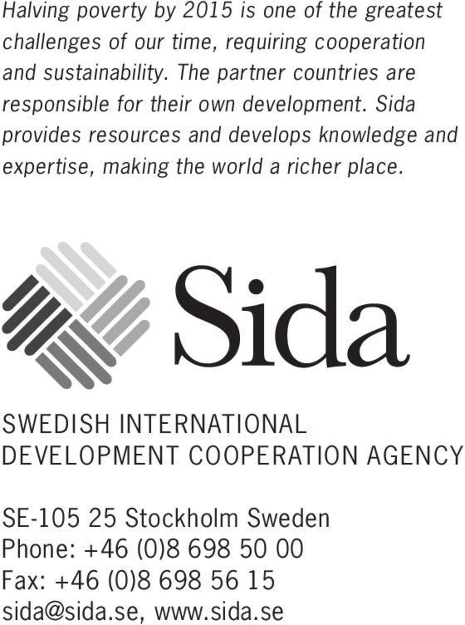 Sida provides resources and develops knowledge and expertise, making the world a richer place.