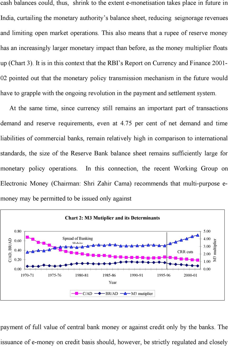 It is in this context that the RBI s Report on Currency and Finance 2001-02 pointed out that the monetary policy transmission mechanism in the future would have to grapple with the ongoing revolution