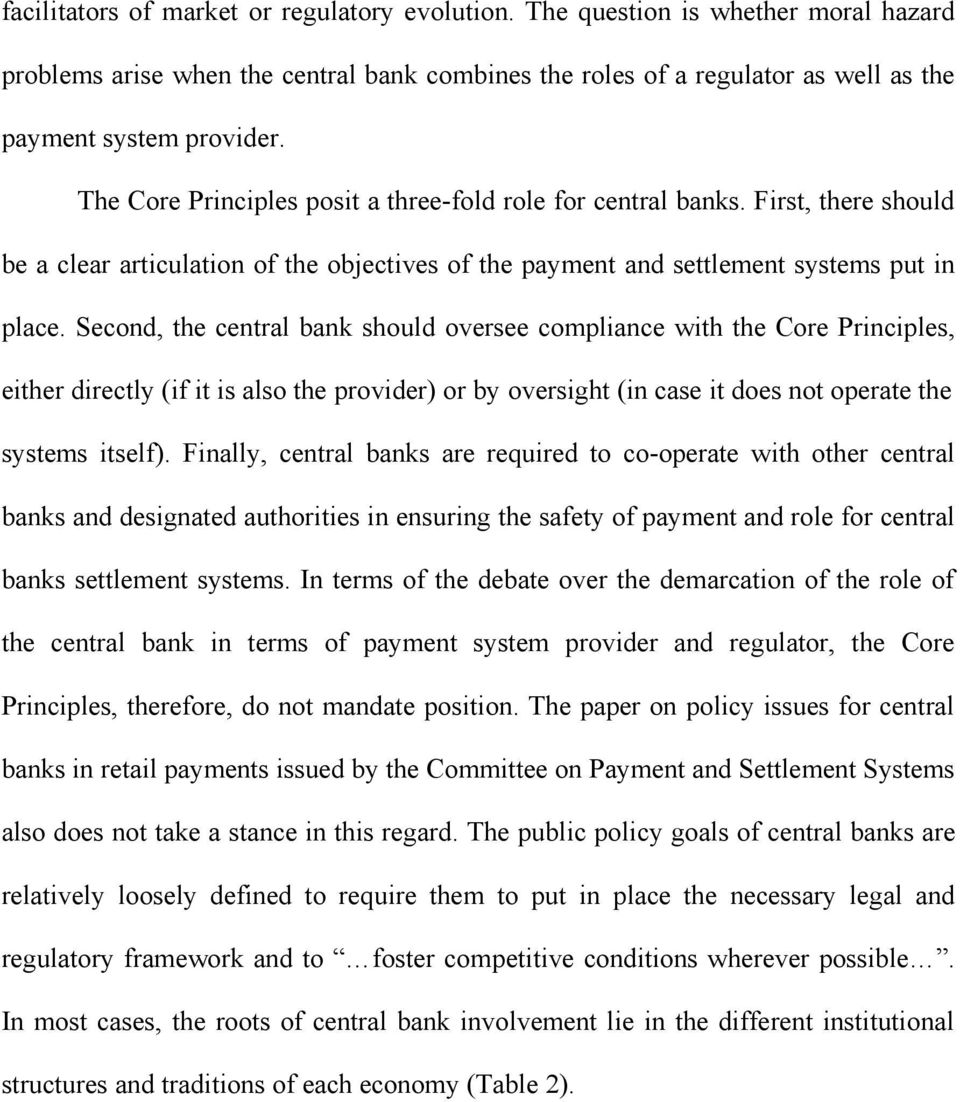 Second, the central bank should oversee compliance with the Core Principles, either directly (if it is also the provider) or by oversight (in case it does not operate the systems itself).