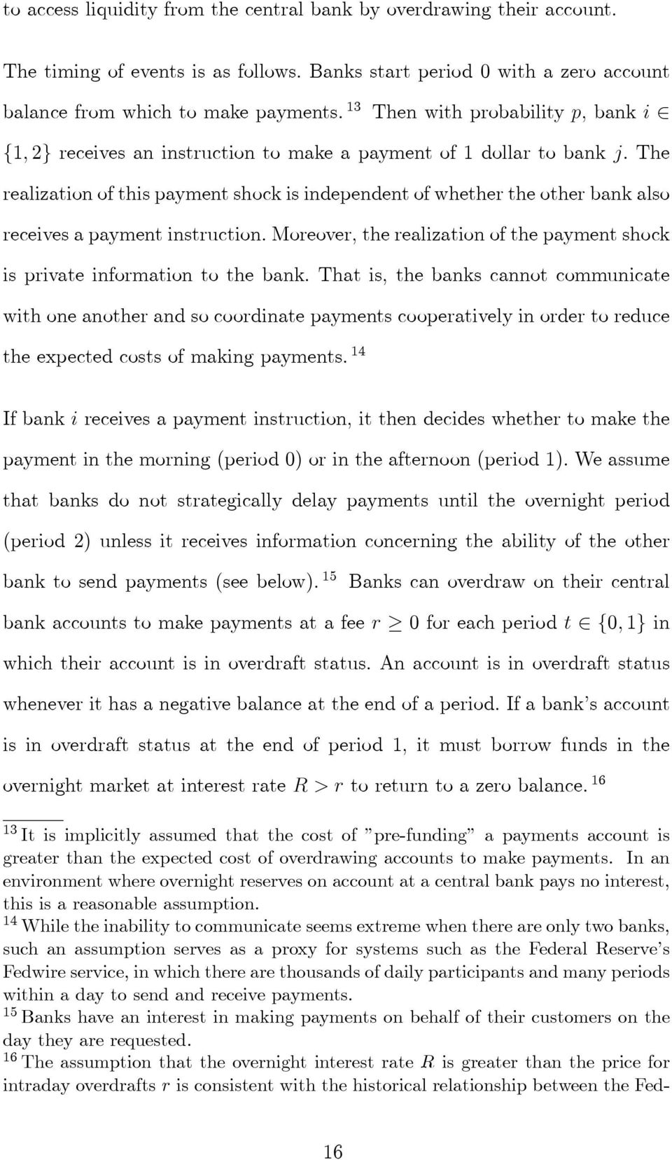 The realization of this payment shock is independent of whether the other bank also receives a payment instruction. Moreover, the realization of the payment shock is private information to the bank.