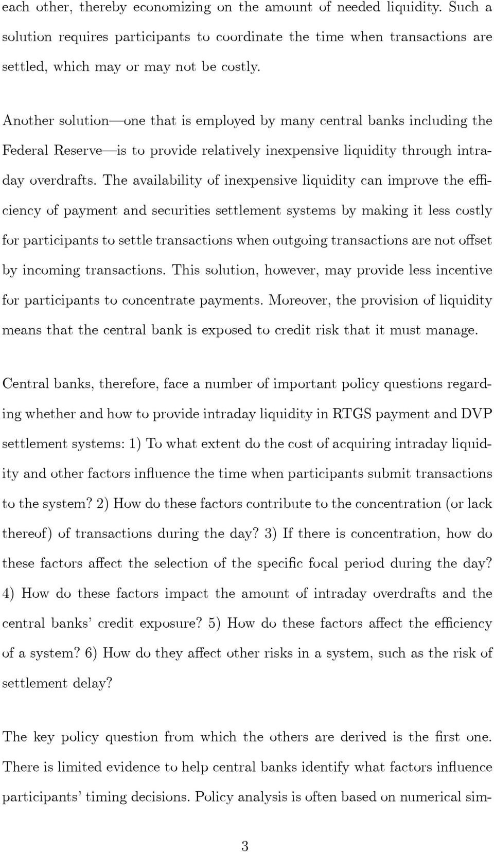The availability of inexpensive liquidity can improve the eciency of payment and securities settlement systems by making it less costly for participants to settle transactions when outgoing