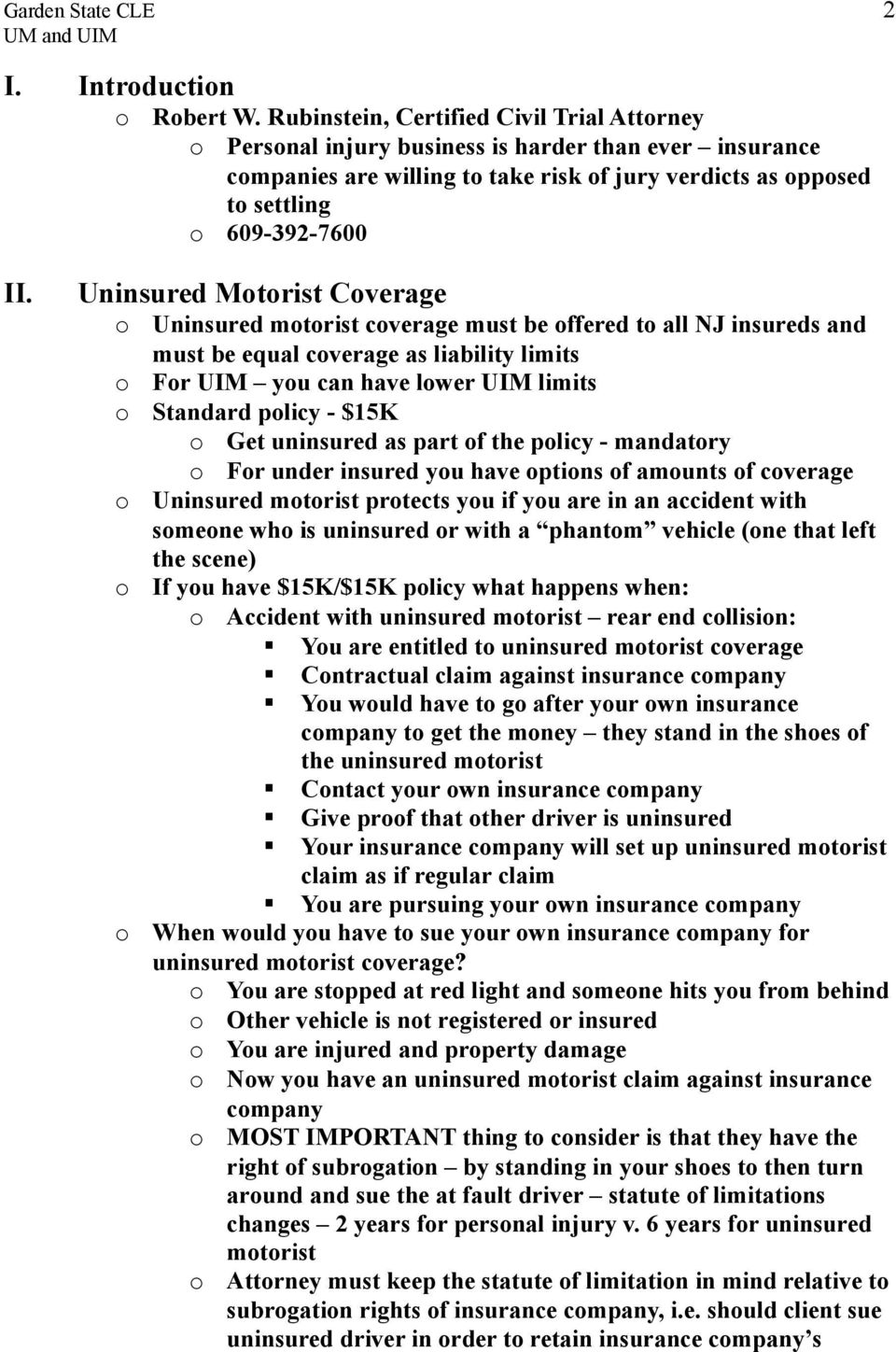 Uninsured Mtrist Cverage Uninsured mtrist cverage must be ffered t all NJ insureds and must be equal cverage as liability limits Fr UIM yu can have lwer UIM limits Standard plicy - $15K Get uninsured