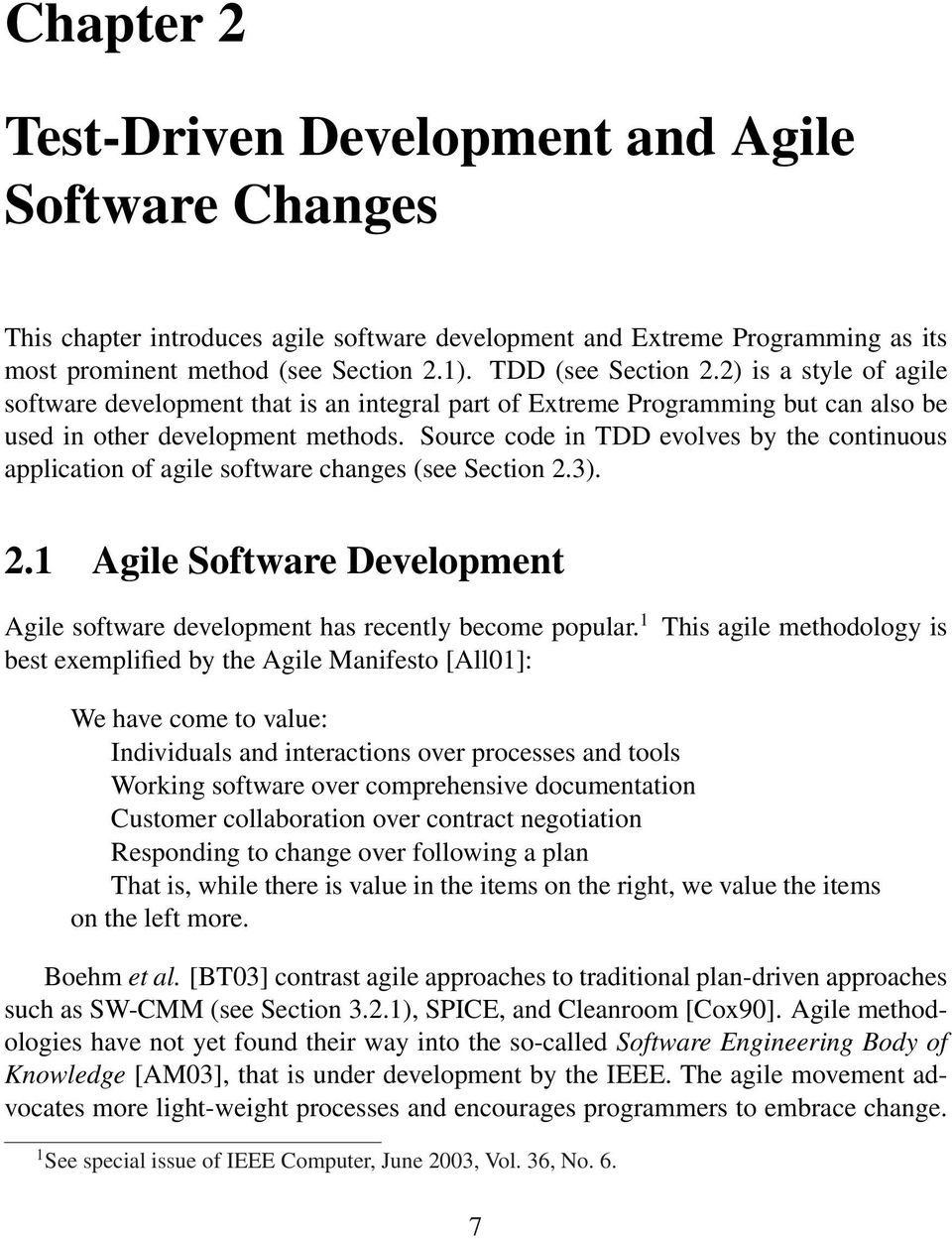 Source code in TDD evolves by the continuous application of agile software changes (see Section 2.3). 2.1 Agile Software Development Agile software development has recently become popular.