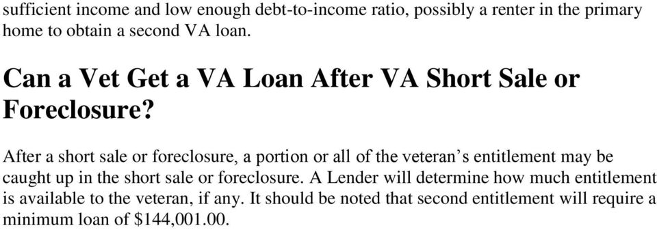 After a short sale or foreclosure, a portion or all of the veteran s entitlement may be caught up in the short sale or
