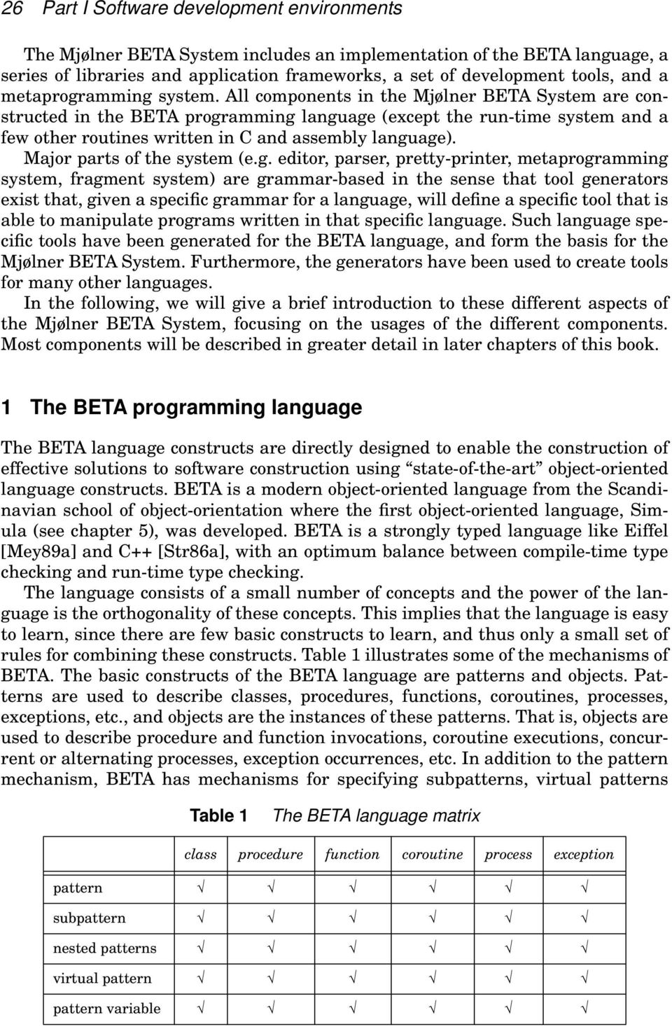 All components in the Mjølner BETA System are constructed in the BETA programming language (except the run-time system and a few other routines written in C and assembly language).