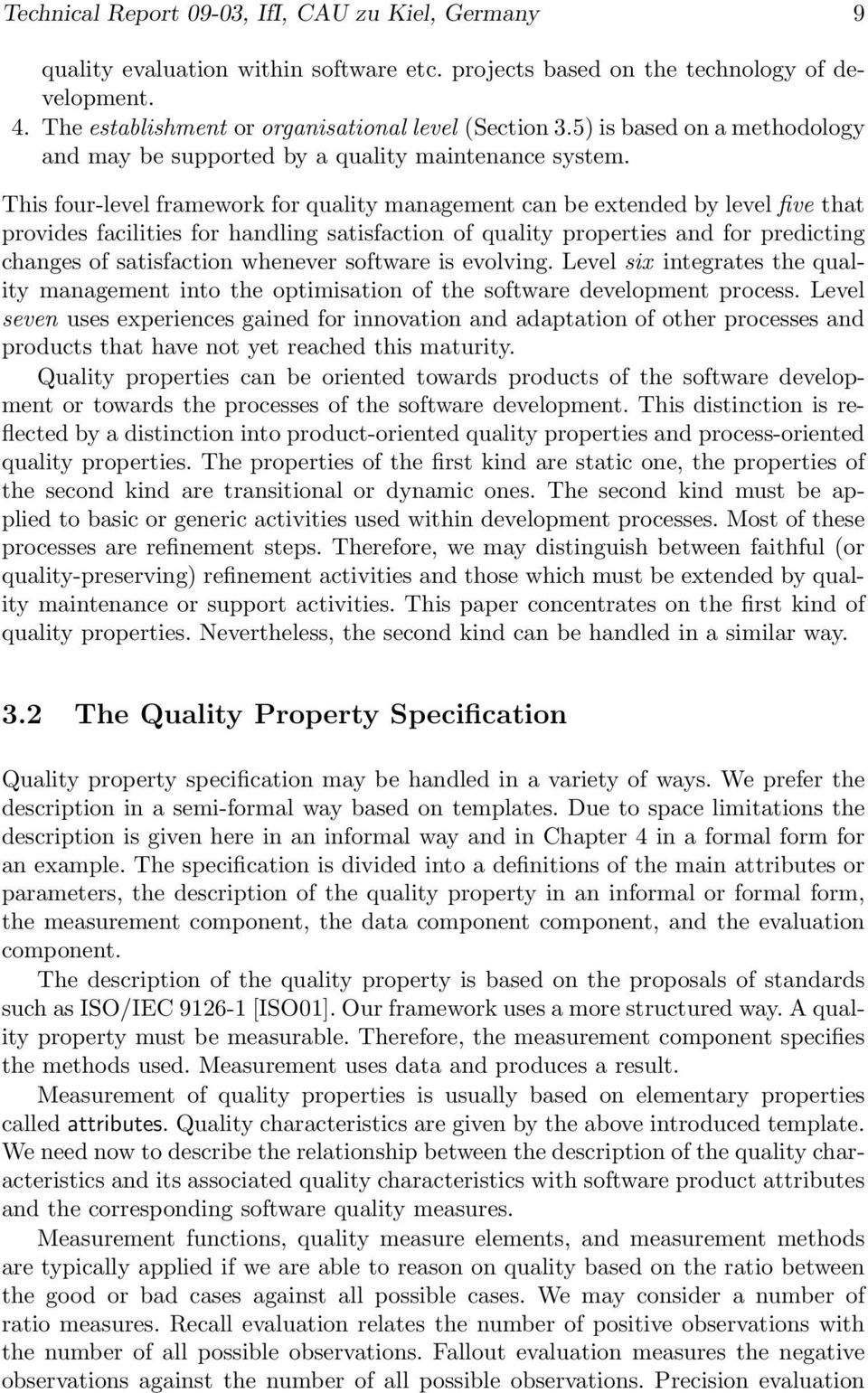 This four-level framework for quality management can be extended by level five that provides facilities for handling satisfaction of quality properties and for predicting changes of satisfaction