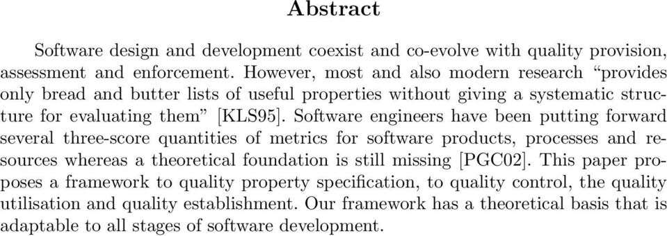 Software engineers have been putting forward several three-score quantities of metrics for software products, processes and resources whereas a theoretical foundation is still