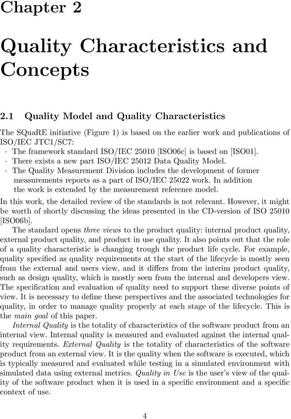 on [ISO01]. There exists a new part ISO/IEC 25012 Data Quality Model. The Quality Measurement Division includes the development of former measurements reports as a part of ISO/IEC 25022 work.