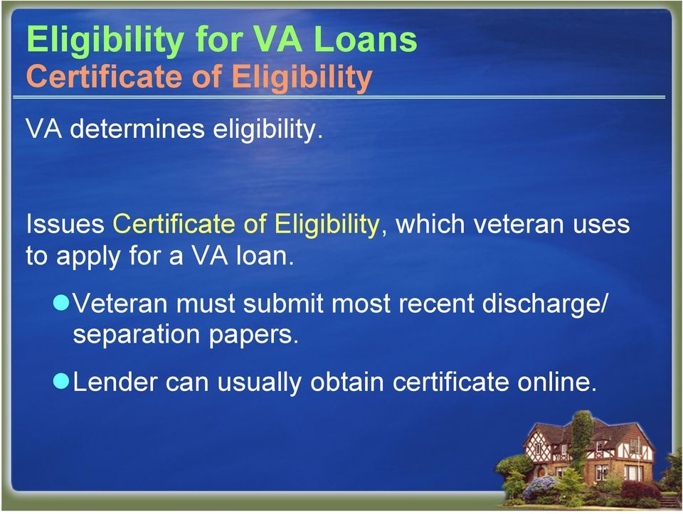 Issues Certificate of Eligibility, which veteran uses to apply