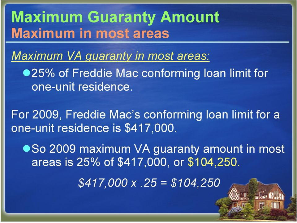 For 2009, Freddie Mac s conforming loan limit for a one-unit residence is $417,000.