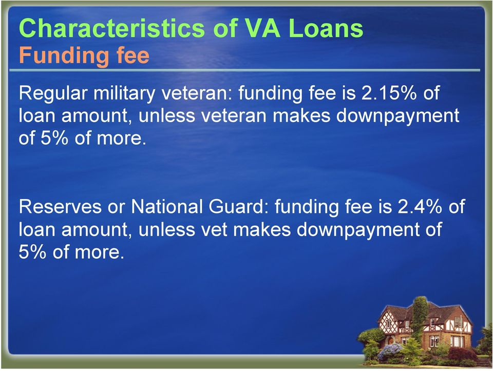15% of loan amount, unless veteran makes downpayment of 5% of