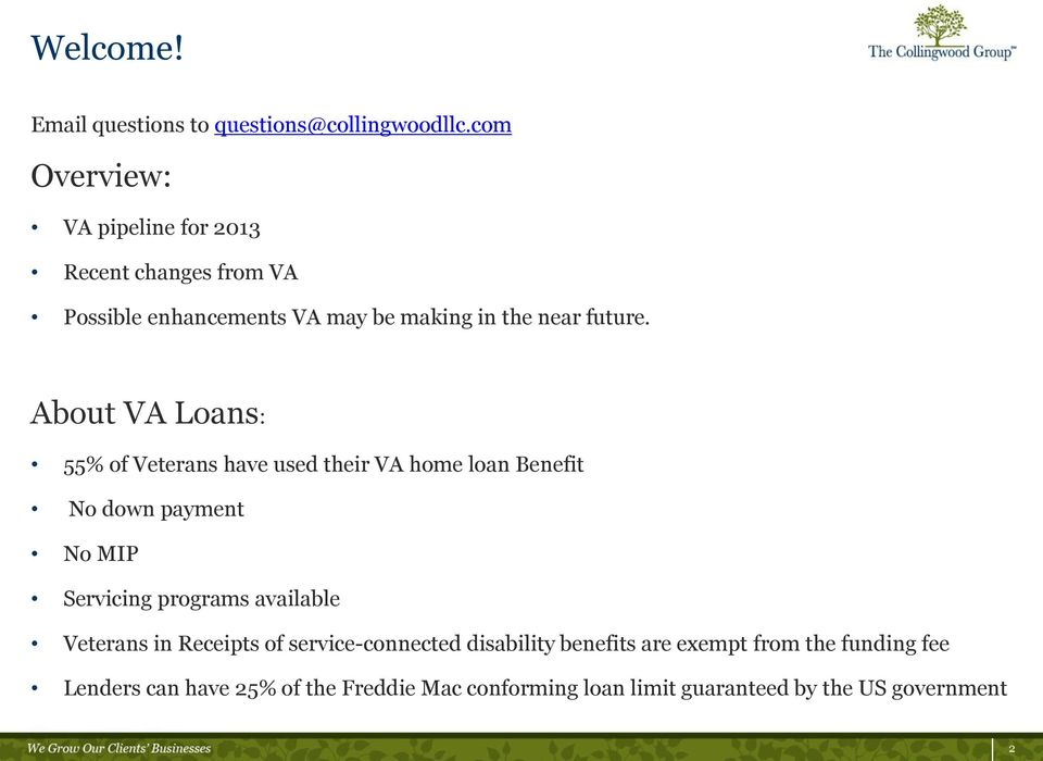 About VA Loans: 55% of Veterans have used their VA home loan Benefit No down payment No MIP Servicing programs